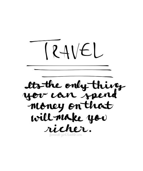 travel - the only thing that will make you richer
