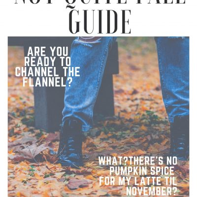 Our FABULOUS Not QUITE Fall Guide is here